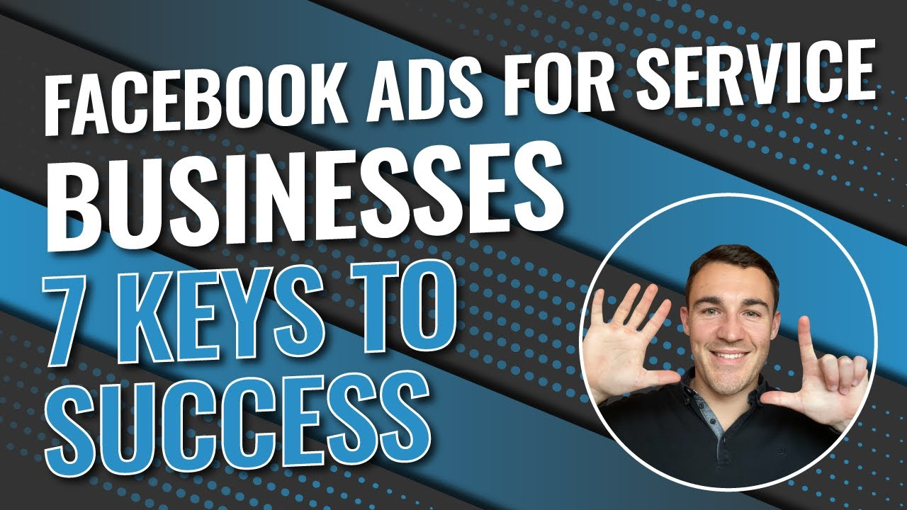 Facebook Ads For Service Businesses - 7 Keys To Success!