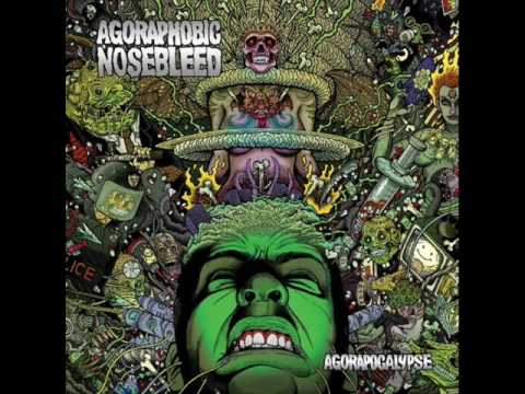 Agoraphobic Nosebleed - Agorapocalypse Now Lyrics