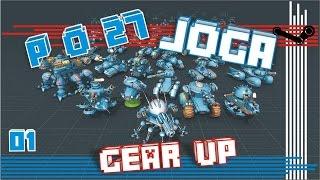 P_O_27 Joga Gear Up: Apresentando o joguinho pra galera!