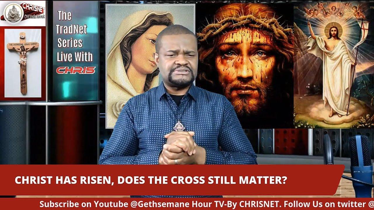 CHRIST HAS RISEN, DOES THE CROSS STILL MATTER?