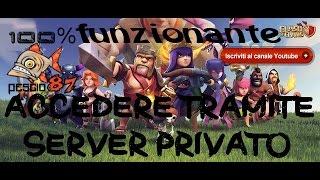 clash of clans ita trucchi accedere su server privato 100% funzionante