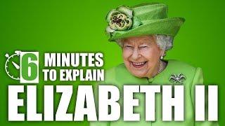 6 Minutes To Explain - Queen Elizabeth II