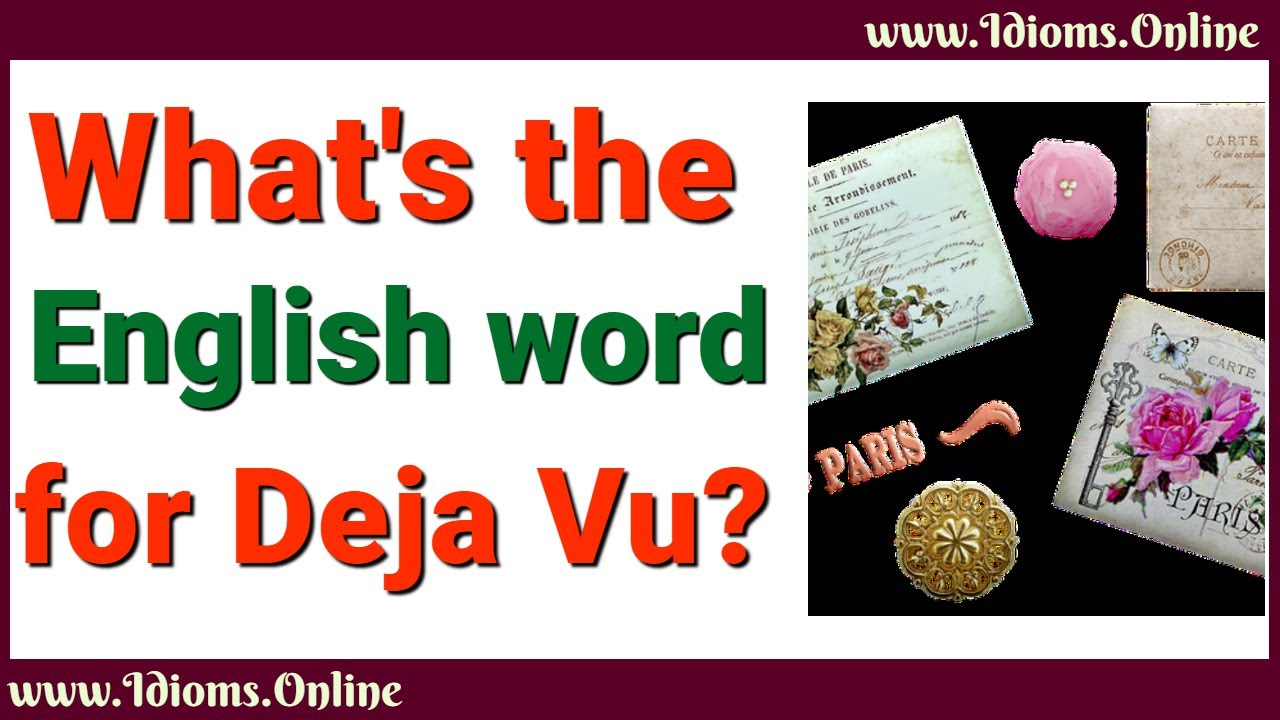 Why Don T We Have An English Word For Deja Vu Idioms Online