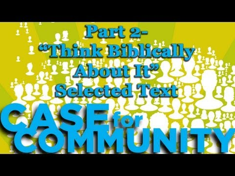 Case for Community Part 2 - Think Biblically About it