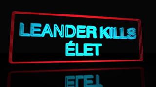 Leander Kills - Élet (Lyrics\Felirat)