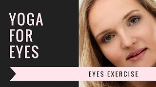 Exercise for tired eyes & better vision. How to improve vision? Yoga exercise for eyes & eyesight..