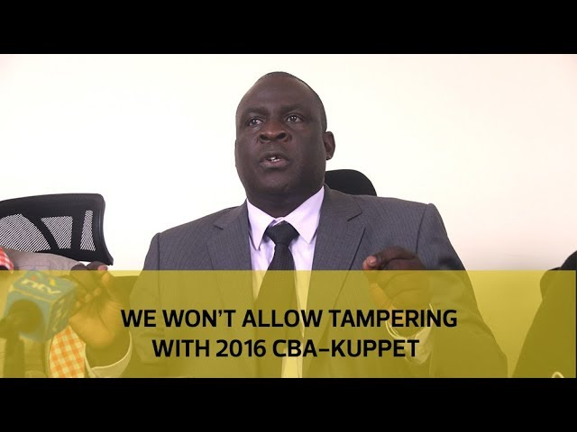 We won't allow tampering with 2016 CBA - KUPPET