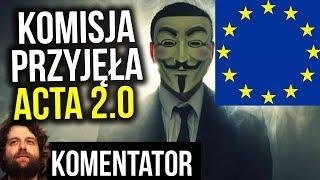 Komisja Unijna Przegłosowała ACTA 2.0 - Co teraz? - Koniec Memów ? Cenzura itd ?  - Komentator