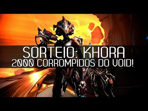 SORTEIO [PC]: KHORA & 2000 Corrompidos do Void! - WARFRAME