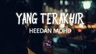Download Lagu Heedan Mohd - Yang Terakhir (Lirik) mp3