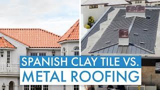 metal roofing vs spanish clay tile which roofing material is best