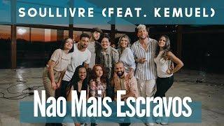 SOULLIVRE feat. KEMUEL - NÃO MAIS ESCRAVOS (No Longer Slaves)