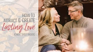 How to Attract + Create Lasting Love