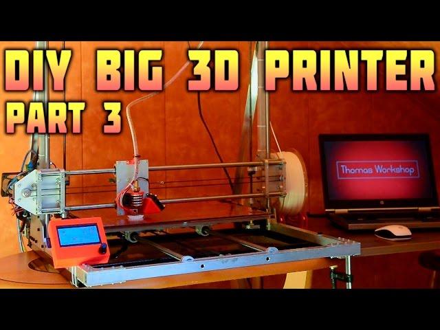 DIY Big 3D Printer - Electronics, Printing - Part 3/3