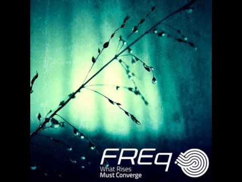 FREq - What Rises Must Converge (Original Mix)