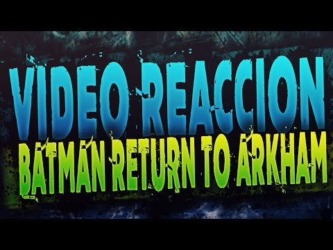VIDEO REACCION TRAILER BATMAN RETURN TO ARKHAM