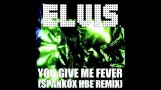 ELVIS PRESLEY - You Give Me Fever (Spankox HBE Remix) - New 2011 Remix!