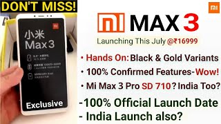 Xiaomi Mi Max 3 Official Launch Date, HANDS ON, Full Specs- Mi Max 3 Pro Launch in India Too? Price