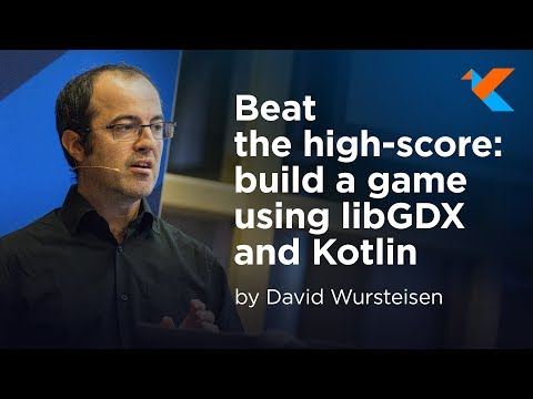 KotlinConf 2018 -  Beat The High-Score: Build A Game Using LibGDX And Kotlin By David Wursteisen