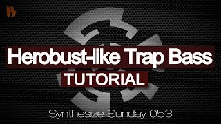 Synthesize Sunday 053 - Herobust-like Trap Bass