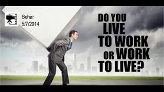 Do You Live to Work or Work to Live?