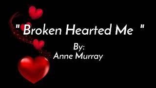 BROKEN HEARTED ME/lyrics By:Anne Murray