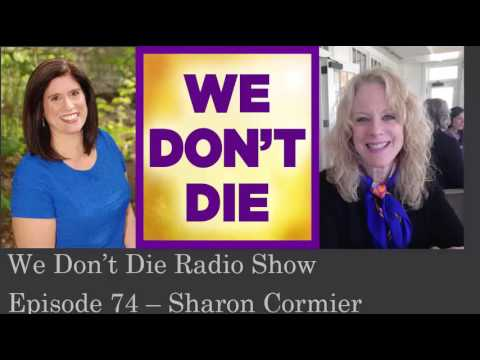 Episode 74 What NDE is all about by Sharon Cormier on We Don't Die Radio