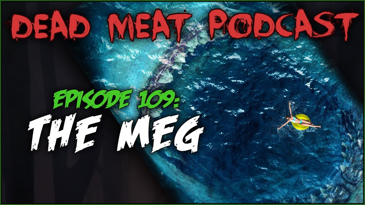The Meg (Dead Meat Podcast #109)