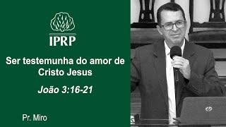 Ser testemunha do amor de Cristo Jesus - Pr. Miro