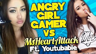 ANGRY Girl Gamer vs MsHeartAttack | Ft. Youtubable