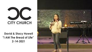 """David & Stacy Howell I """"I AM the Bread of Life""""I 2-14-21"""