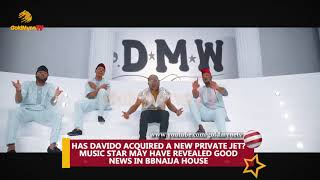 HAS DAVIDO ACQUIRED A NEW PRIVATE JET MUSIC STAR MAY HAVE REVEALED GOOD NEWS IN BBNAIJA HOUSE