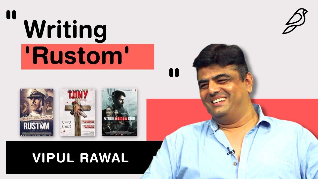 Making of Rustom, the Scripting Way - Vipul Rawal, Screenwriter