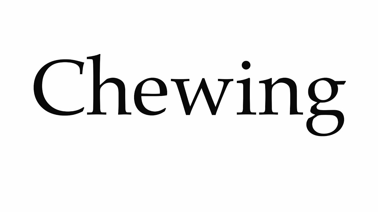 How to Pronounce Chewing