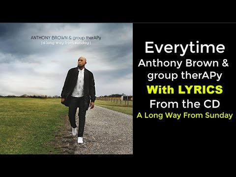 Anthony Brown & group therAPy - Everytime (LYRICS)