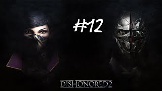 Let's Play Dishonored 2 pt 12 a fun ride