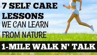 1 Mile Walk and Talk: 7 Self Care Lessons We Can Learn From Nature Walk at Home Inspiration