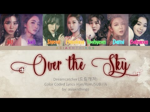 Dreamcatcher(드림캐쳐) - 'Over The Sky (하늘을 넘어)' [Color Coded Lyrics HAN/ROM/SUB ITA]