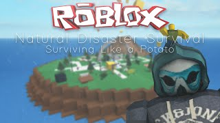 [ROBLOX] Natural Disaster Survival: Surviving like a potato