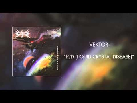 Vektor - LCD (Liquid Crystal Disease)
