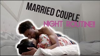 OUR NIGHT ROUTINE AS A MARRIED COUPLE!!!