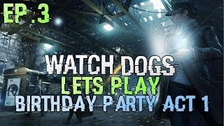 Watch Dogs Lets Play Ep 3  Act 1 - Watch Dogs Story - Birthday Party (gameplay watch dogs)