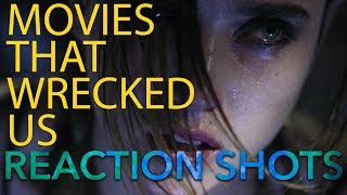 Movies that Wrecked Us - Reaction Shots