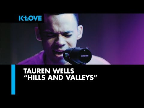 Tauren Wells Hills and Valleys  at KLOVE