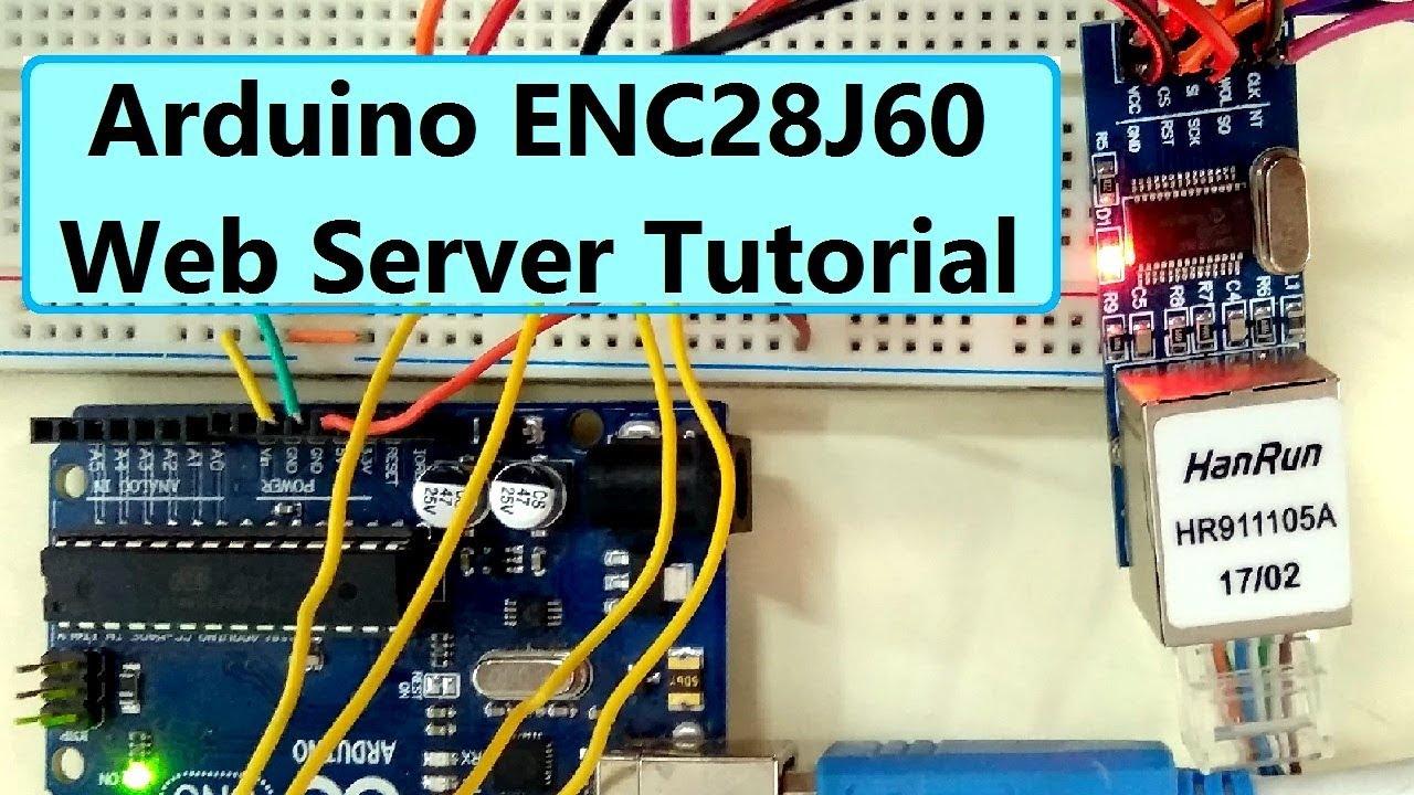 ENC28J60 Arduino Tutorial - Interface ENC28J60 with Arduino & Create your  own Server