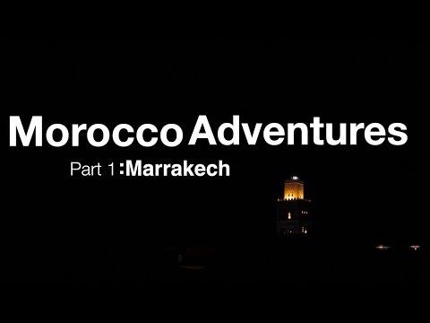 Morocco Adventures - Part 1: Marrakech 2014