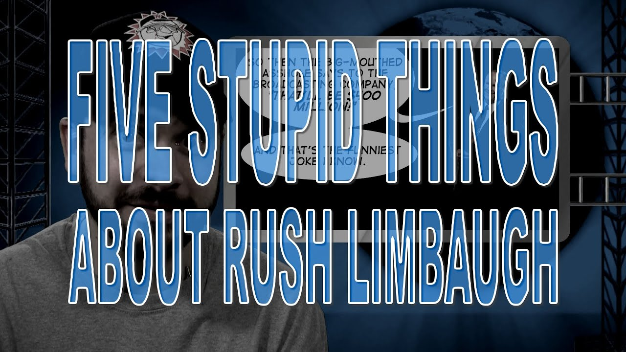 Five Stupid Things About Rush Limbaugh