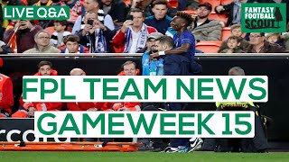 FPL TEAM NEWS | GAMEWEEK 15 | LIVE Q&A | Let