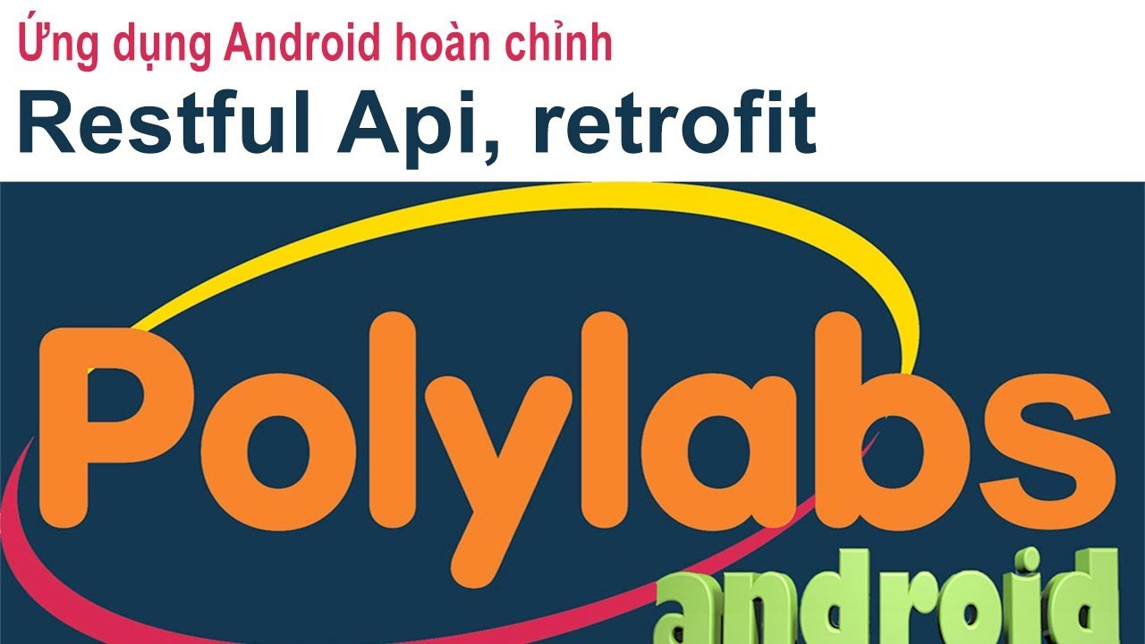 [ Ứng dụng Android hoàn chỉnh ] – Android và retrofit, restful API, restful services (video 10)