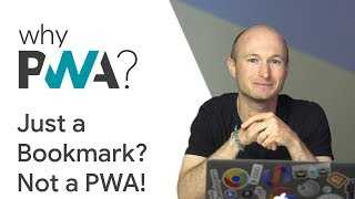 Why Build Progressive Web Apps: If It's Just a Bookmark, It's Not a PWA!